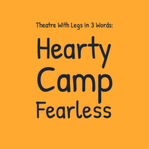 theatrewithlegsin3words3a0ahearty0acamp0afearless0a0a0a0a-default-2